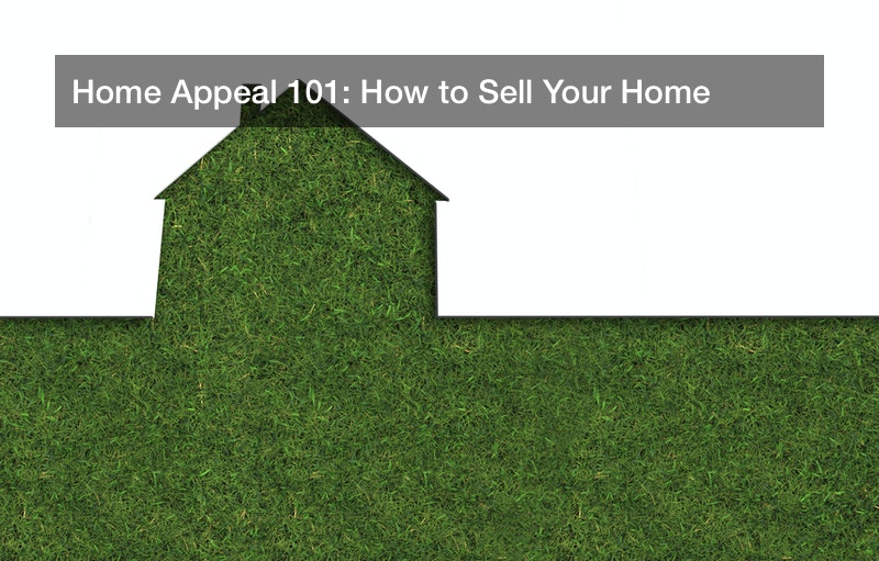 Home Appeal 101: How to Sell Your Home