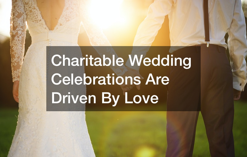 Charitable Wedding Celebrations Are Driven By Love